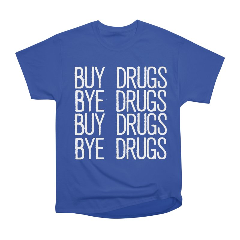 Buy Drugs, Bye Drugs. Women's Heavyweight Unisex T-Shirt by Dean Cole Design