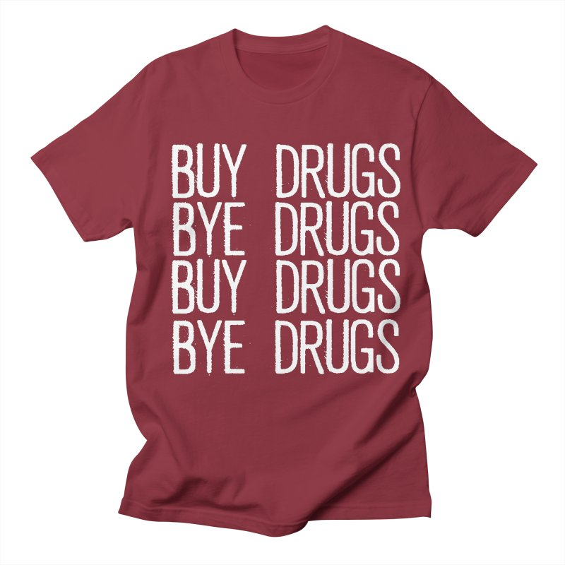 Buy Drugs, Bye Drugs. Women's Regular Unisex T-Shirt by Dean Cole Design