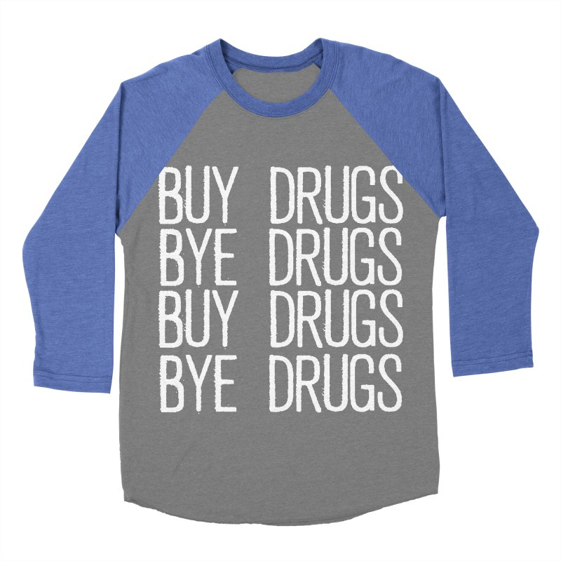 Buy Drugs, Bye Drugs. Men's Baseball Triblend Longsleeve T-Shirt by Dean Cole Design