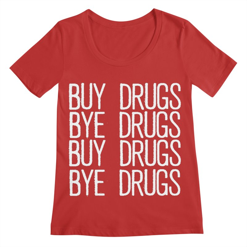 Buy Drugs, Bye Drugs. Women's Regular Scoop Neck by Dean Cole Design