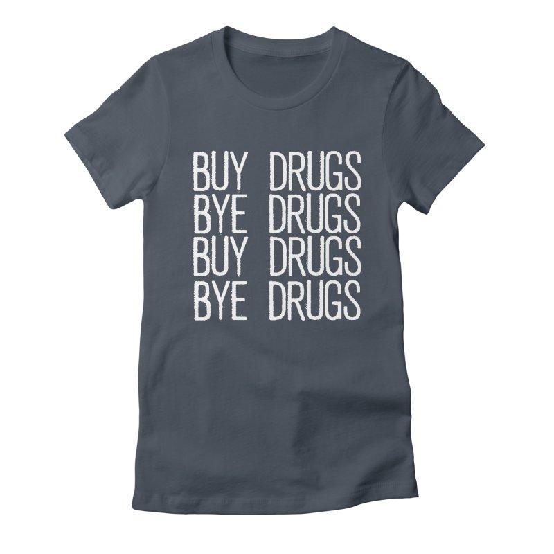 Buy Drugs, Bye Drugs. Women's T-Shirt by Dean Cole Design