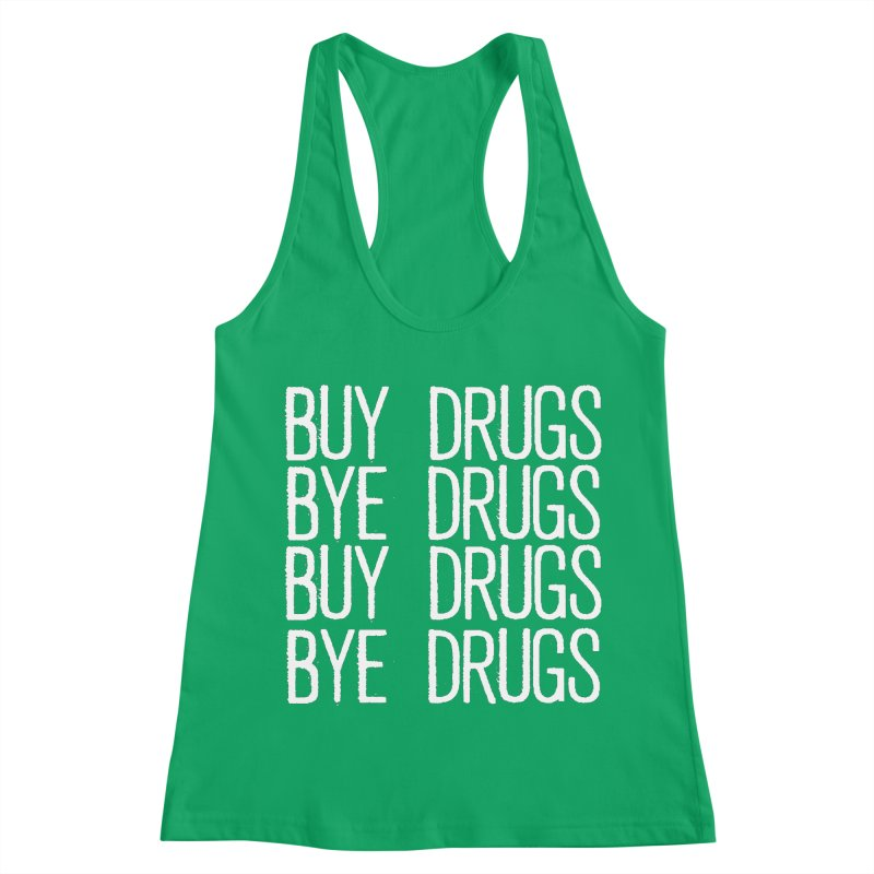 Buy Drugs, Bye Drugs. Women's Racerback Tank by Dean Cole Design