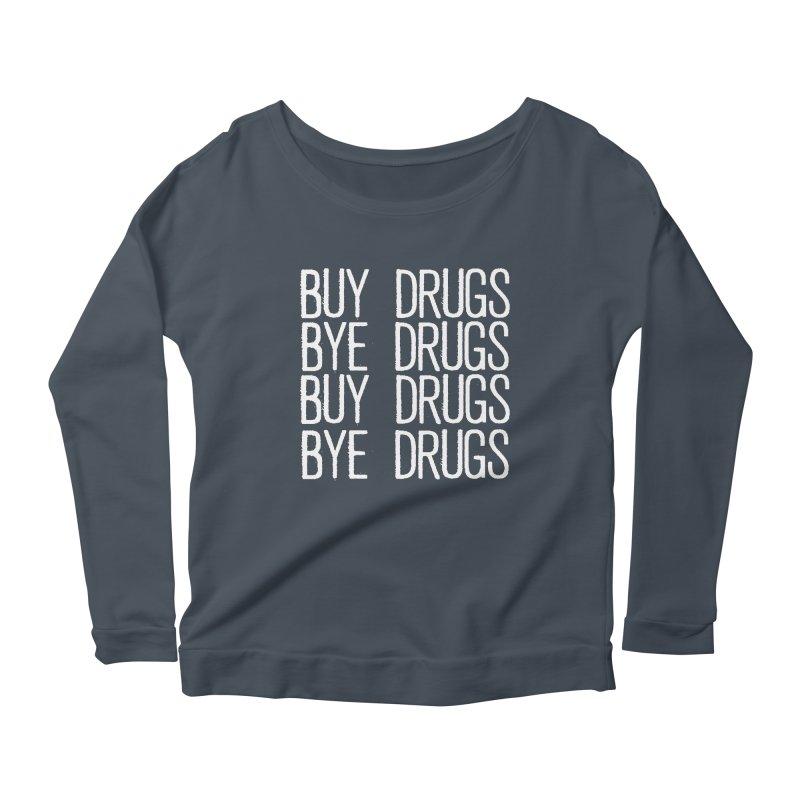 Buy Drugs, Bye Drugs. Women's Longsleeve T-Shirt by Dean Cole Design