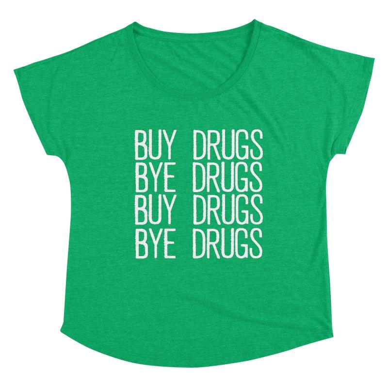 Buy Drugs, Bye Drugs. Women's Dolman Scoop Neck by Dean Cole Design