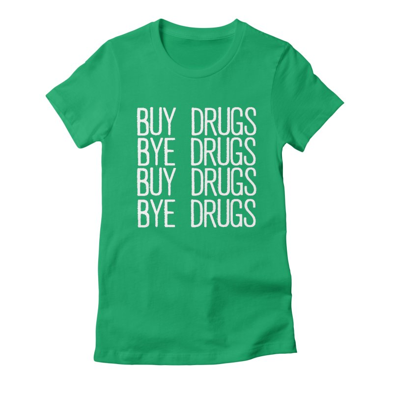 Buy Drugs, Bye Drugs. Women's Fitted T-Shirt by Dean Cole Design