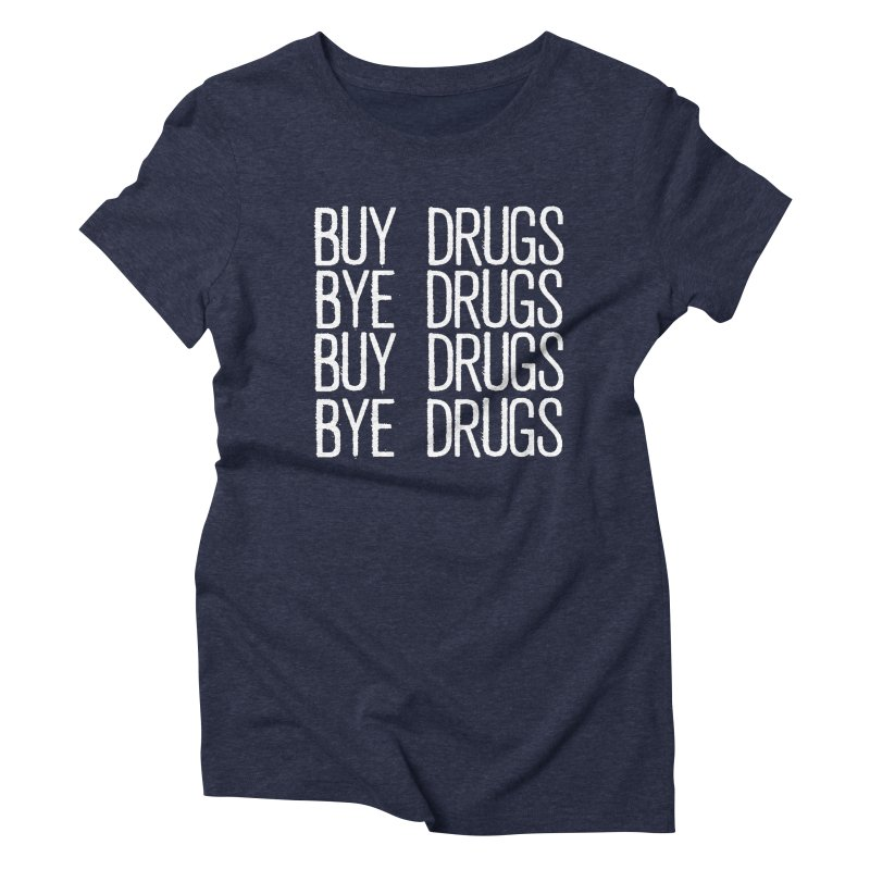 Buy Drugs, Bye Drugs. Women's Triblend T-Shirt by Dean Cole Design