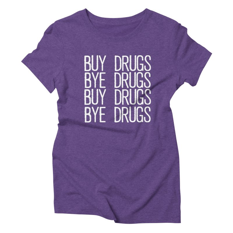 Buy Drugs, Bye Drugs. Women's Triblend T-Shirt by Dean Cole Design