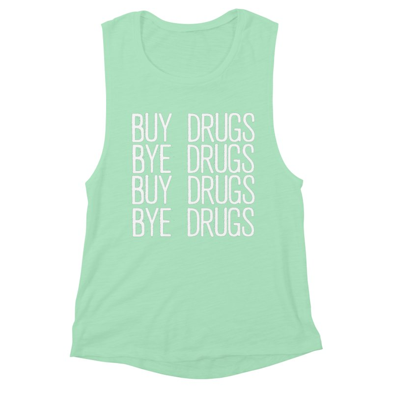 Buy Drugs, Bye Drugs. Women's Muscle Tank by Dean Cole Design