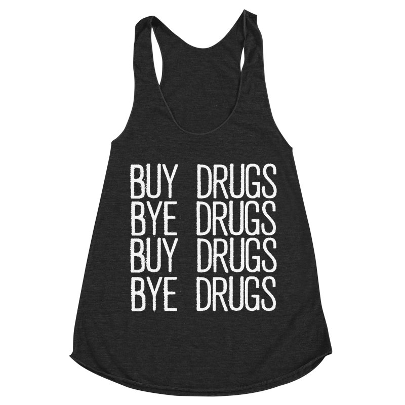 Buy Drugs, Bye Drugs. Women's Racerback Triblend Tank by Dean Cole Design