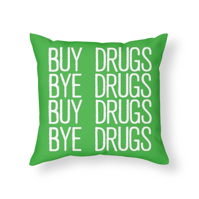 Buy Drugs, Bye Drugs. Home Throw Pillow by Dean Cole Design