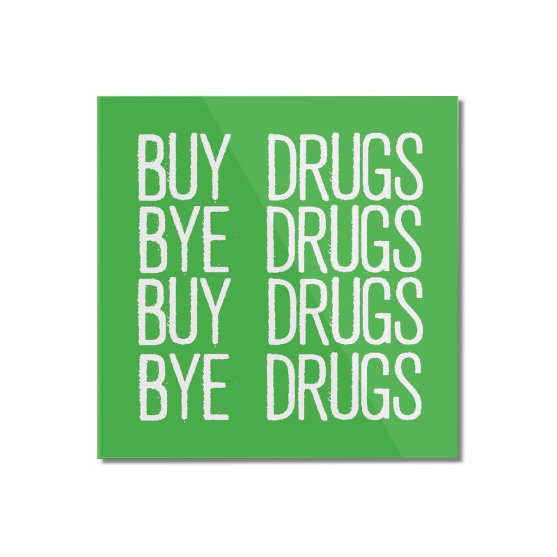 Buy Drugs, Bye Drugs. Home Mounted Acrylic Print by Dean Cole Design