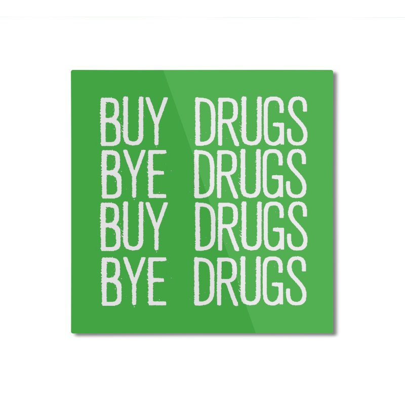 Buy Drugs, Bye Drugs. Home Mounted Aluminum Print by Dean Cole Design