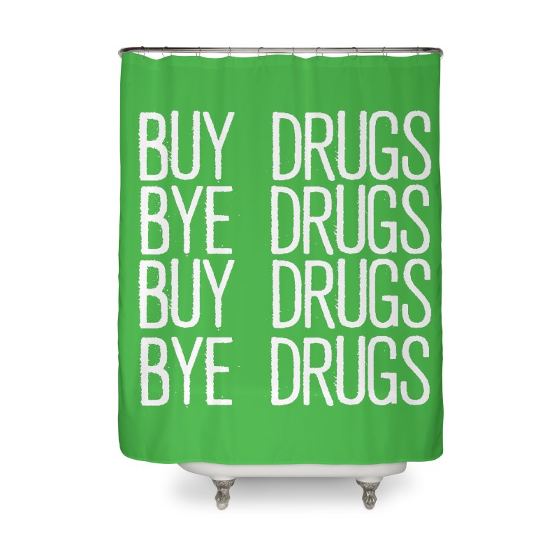 Buy Drugs, Bye Drugs. Home Shower Curtain by Dean Cole Design