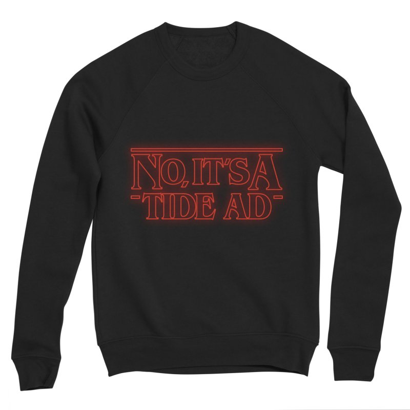 Stranger Things - No, It's a Tide Ad Women's Sponge Fleece Sweatshirt by Dean Cole Design