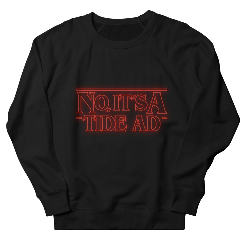 Stranger Things - No, It's a Tide Ad Women's French Terry Sweatshirt by Dean Cole Design