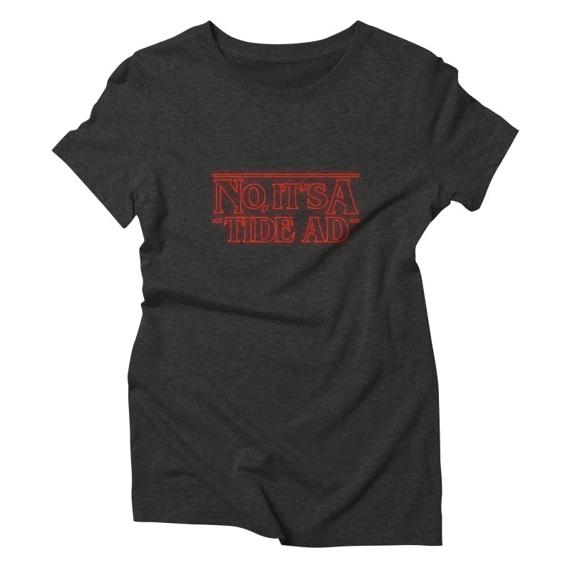 Stranger Things - No, It's a Tide Ad Women's Triblend T-Shirt by Dean Cole Design