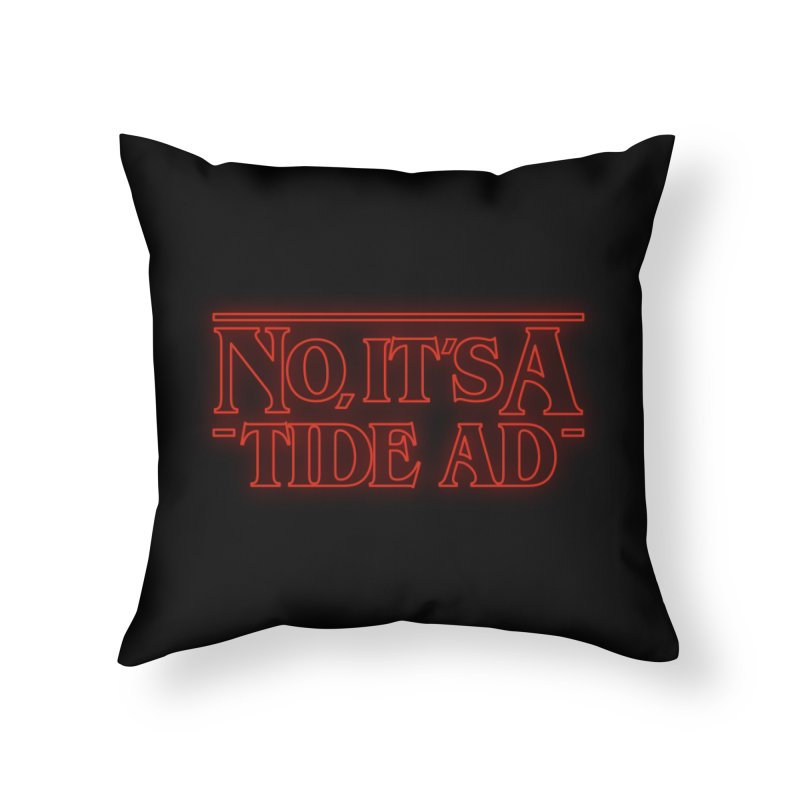 Stranger Things - No, It's a Tide Ad Home Throw Pillow by Dean Cole Design