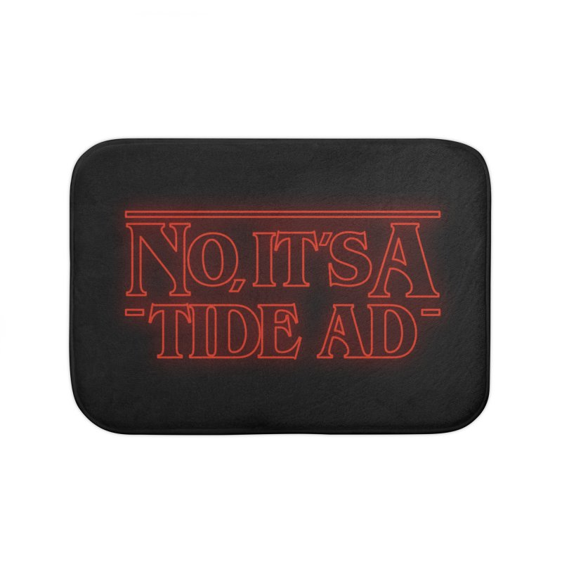 Stranger Things - No, It's a Tide Ad Home Bath Mat by Dean Cole Design