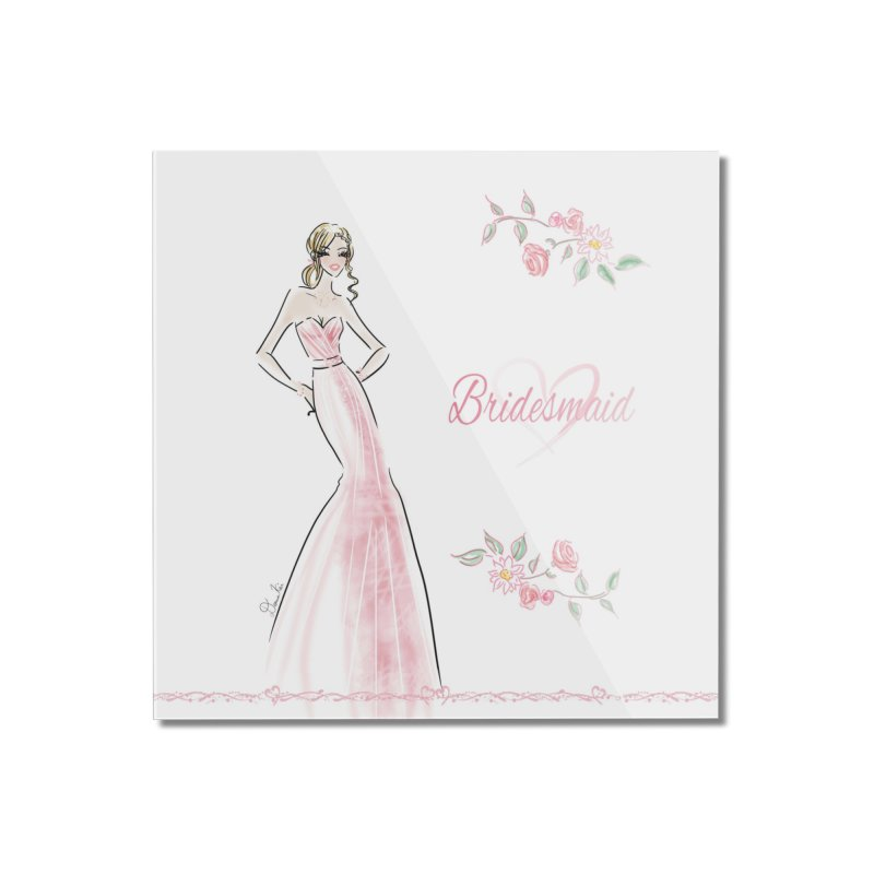 Bridesmaid - Pink - 2 Home Mounted Acrylic Print by deannakei's Artist Shop
