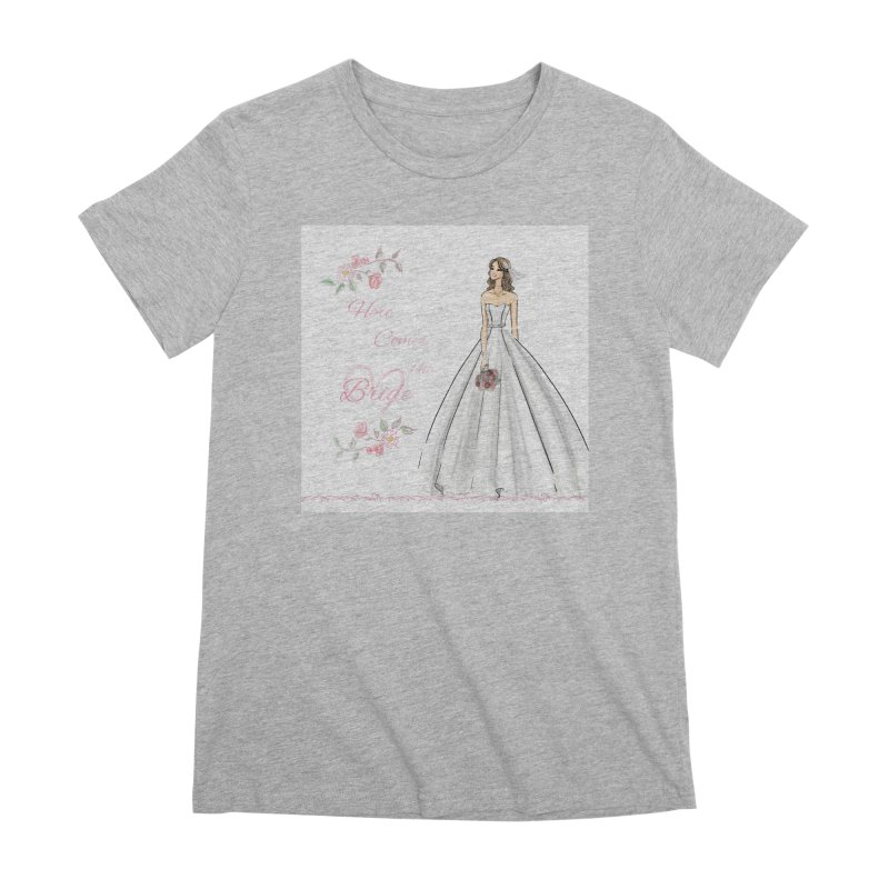 Here Comes The Bride- Light Women's Premium T-Shirt by Deanna Kei's Artist Shop