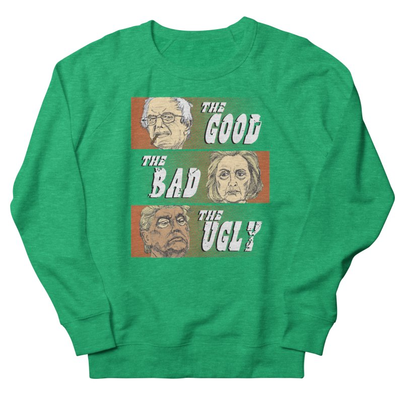 Presidential Race: The Good, The Bad, The Ugly: 2016 Women's French Terry Sweatshirt by deathandtaxes's Artist Shop