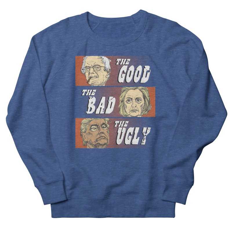 Presidential Race: The Good, The Bad, The Ugly: 2016 Women's Sweatshirt by deathandtaxes's Artist Shop