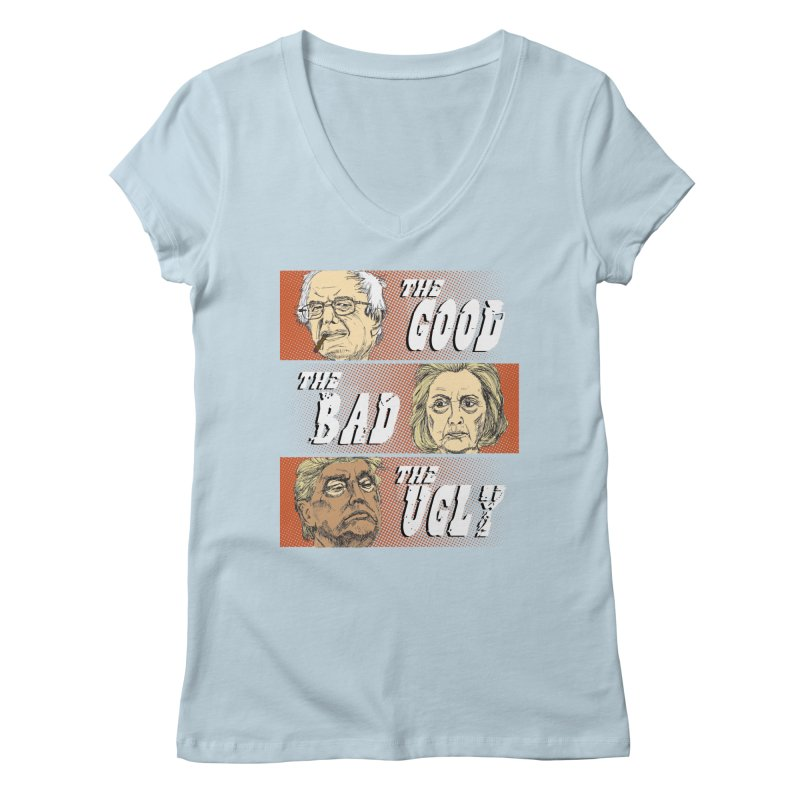 Presidential Race: The Good, The Bad, The Ugly: 2016 Women's V-Neck by deathandtaxes's Artist Shop