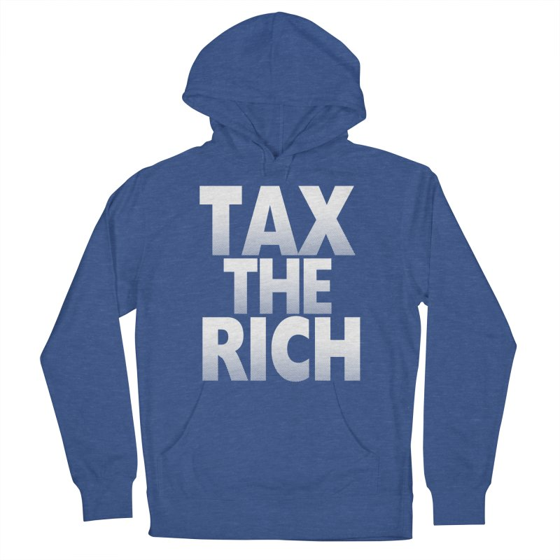 Tax the Rich Women's Pullover Hoody by deathandtaxes's Artist Shop