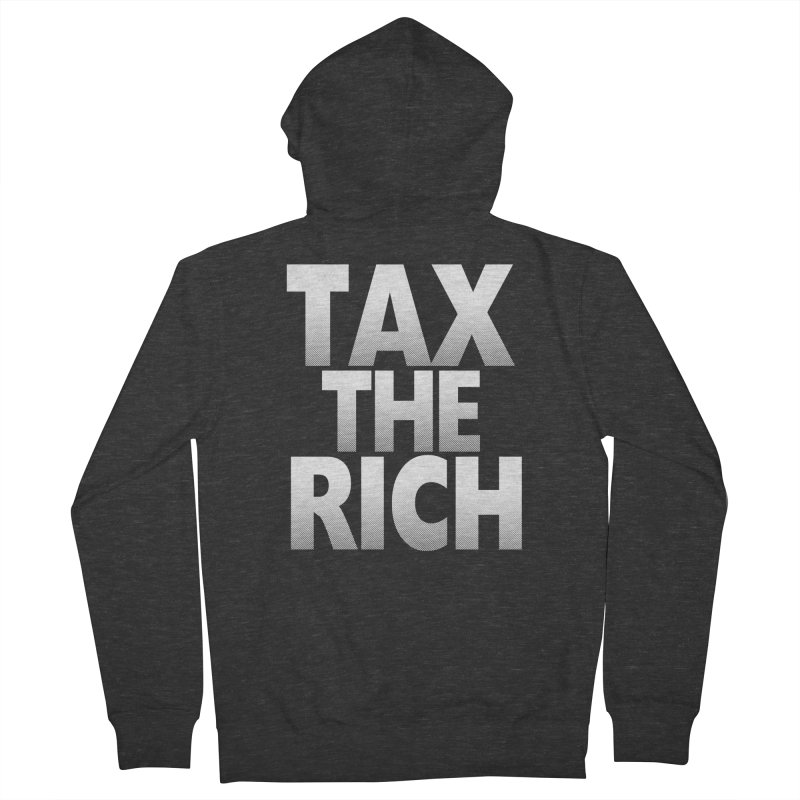 Tax the Rich Women's French Terry Zip-Up Hoody by deathandtaxes's Artist Shop