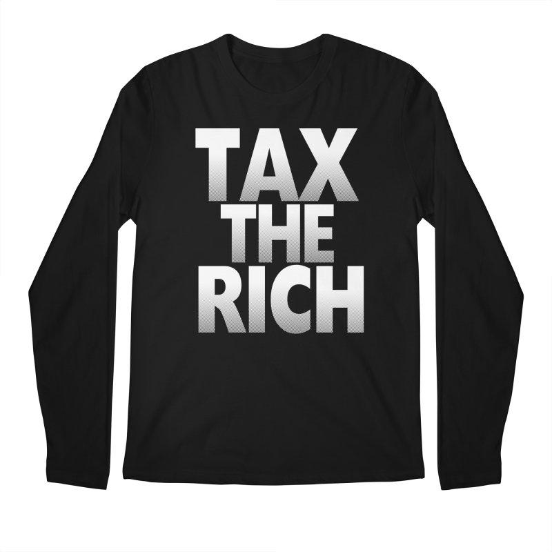Tax the Rich Men's Longsleeve T-Shirt by deathandtaxes's Artist Shop