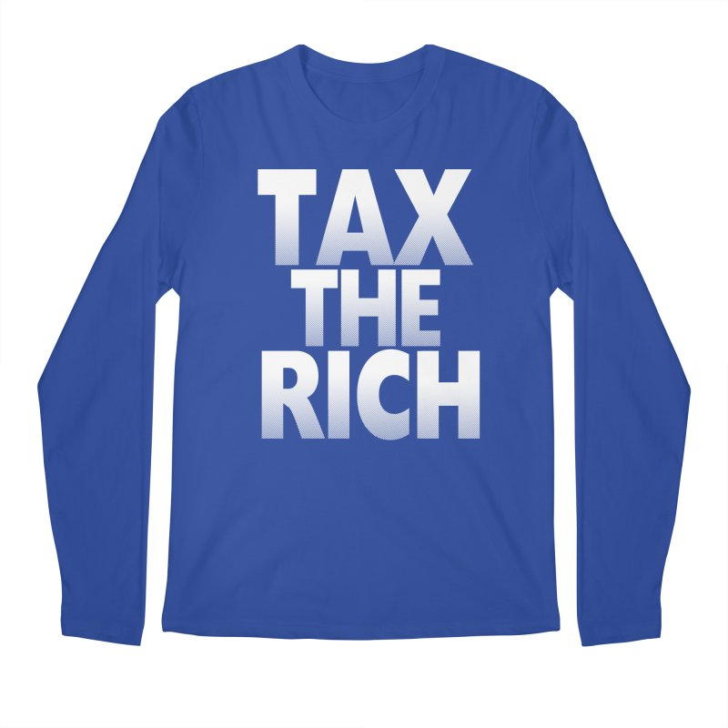 Tax the Rich Men's Regular Longsleeve T-Shirt by deathandtaxes's Artist Shop