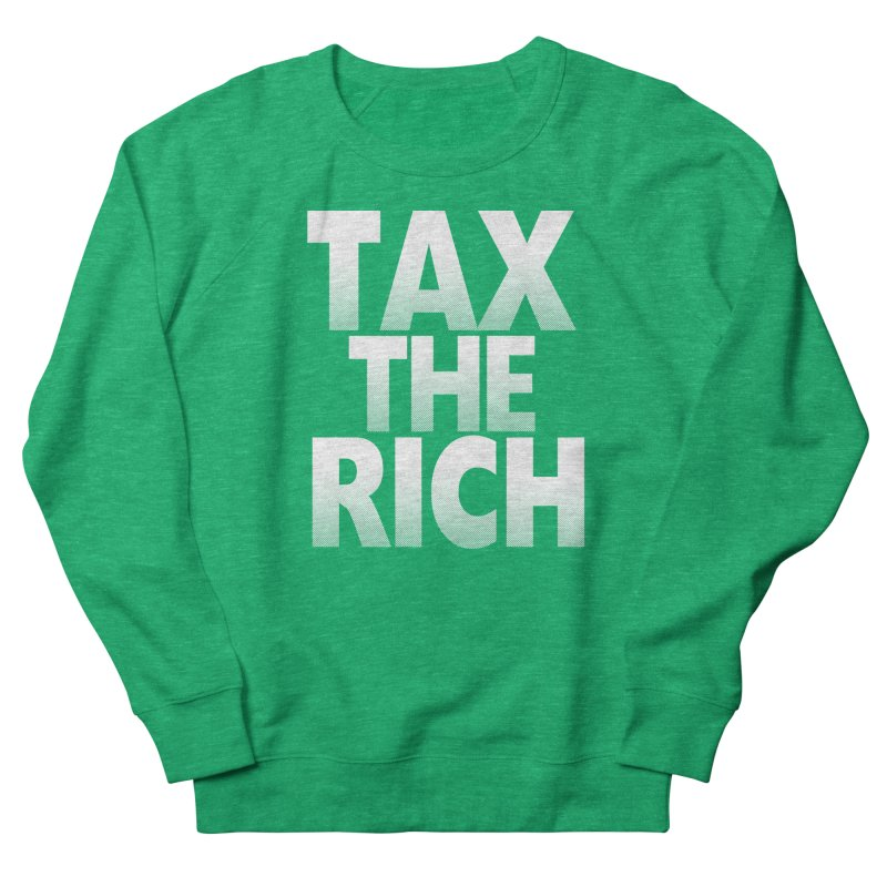 Tax the Rich Men's Sweatshirt by deathandtaxes's Artist Shop