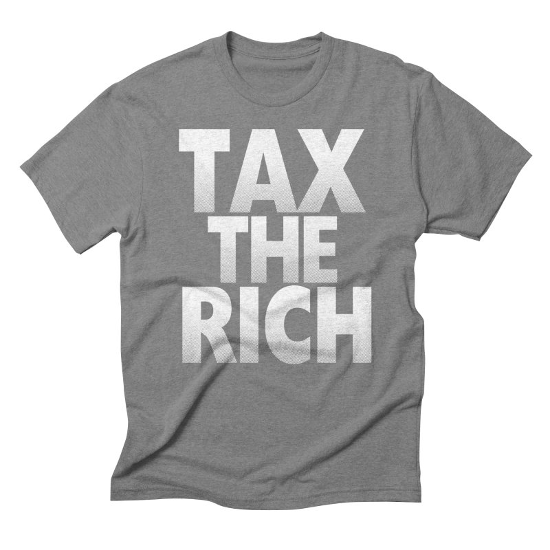 Tax the Rich Men's Triblend T-shirt by deathandtaxes's Artist Shop