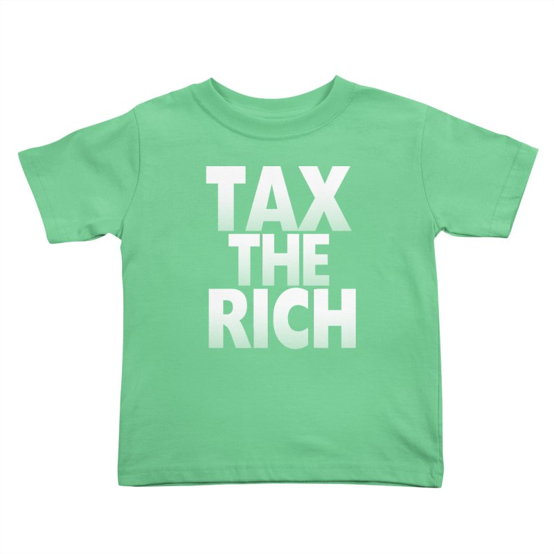Tax the Rich Kids Toddler T-Shirt by deathandtaxes's Artist Shop