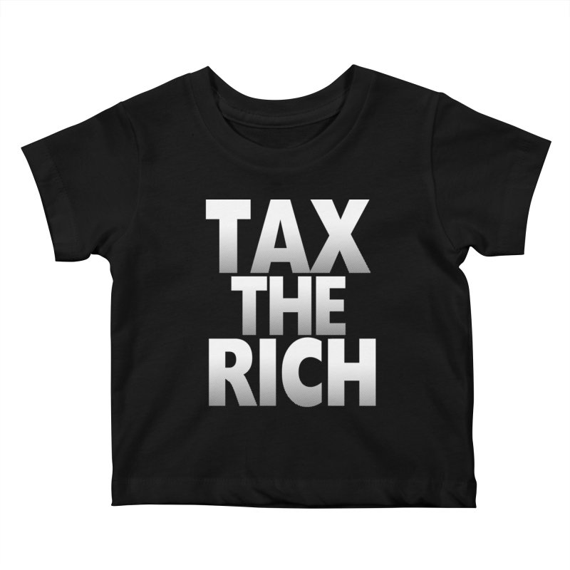 Tax the Rich Kids Baby T-Shirt by deathandtaxes's Artist Shop