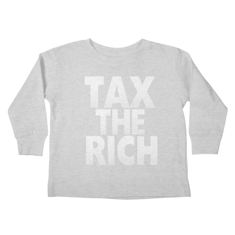 Tax the Rich Kids Toddler Longsleeve T-Shirt by deathandtaxes's Artist Shop