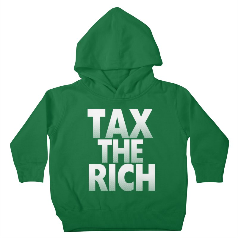 Tax the Rich Kids Toddler Pullover Hoody by deathandtaxes's Artist Shop