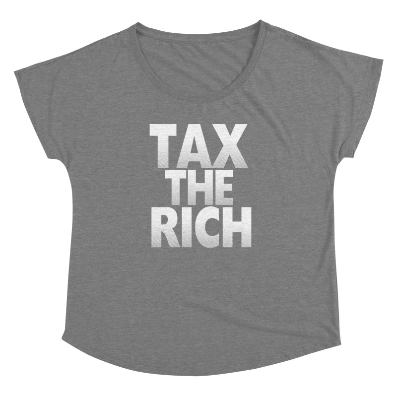 Tax the Rich Women's Dolman Scoop Neck by deathandtaxes's Artist Shop