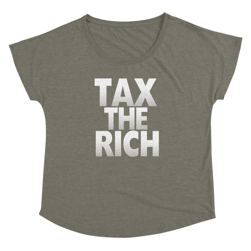 Tax the Rich Women's Dolman by deathandtaxes's Artist Shop