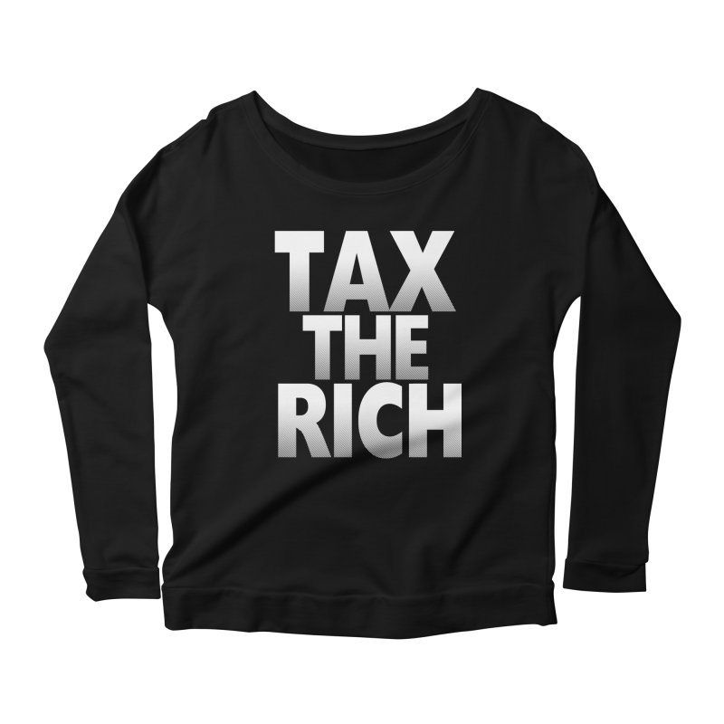 Tax the Rich Women's Longsleeve Scoopneck  by deathandtaxes's Artist Shop