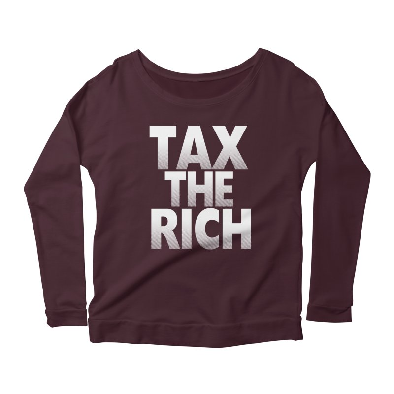 Tax the Rich Women's Scoop Neck Longsleeve T-Shirt by deathandtaxes's Artist Shop