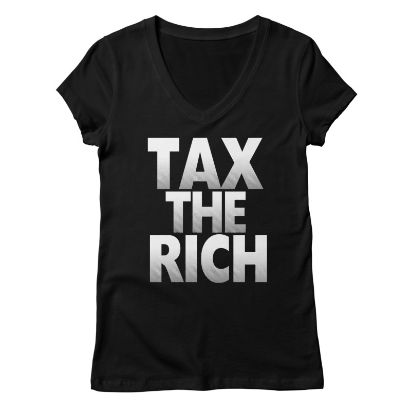 Tax the Rich Women's V-Neck by deathandtaxes's Artist Shop
