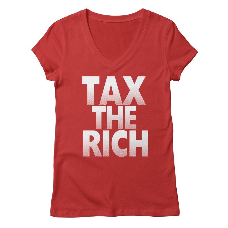 Tax the Rich Women's Regular V-Neck by deathandtaxes's Artist Shop