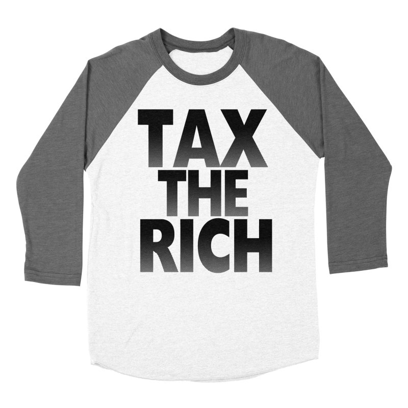 Tax the Rich Women's Baseball Triblend T-Shirt by deathandtaxes's Artist Shop