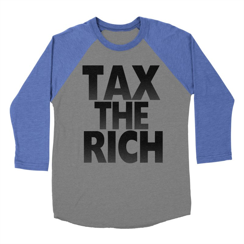Tax the Rich Men's Baseball Triblend T-Shirt by deathandtaxes's Artist Shop