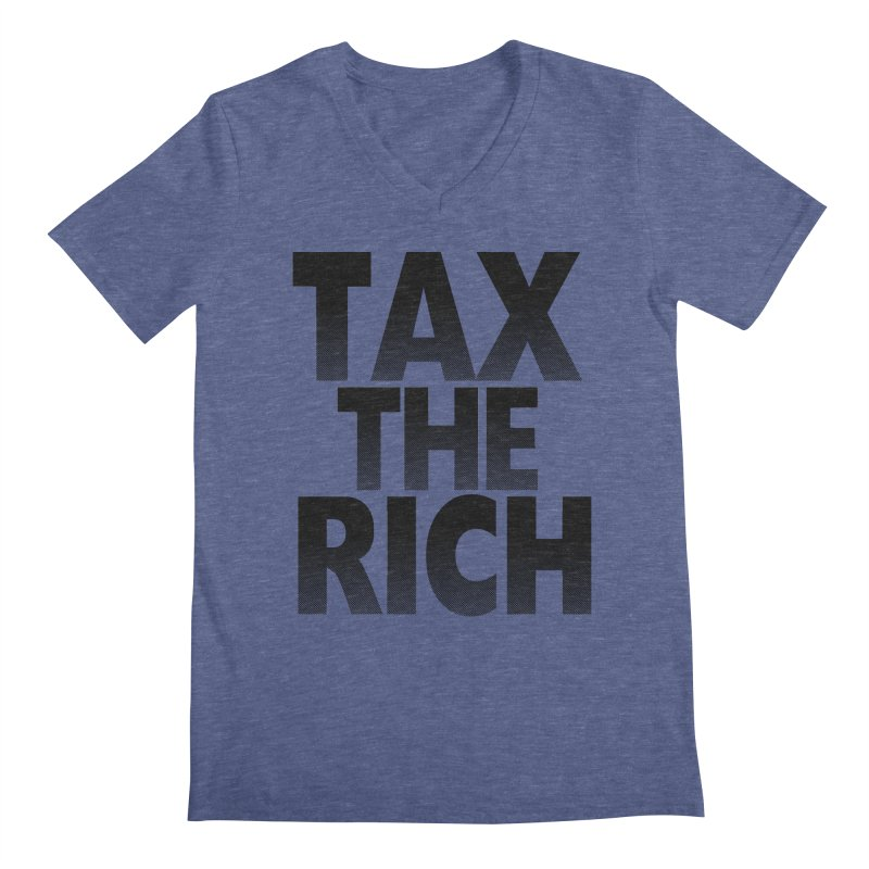Tax the Rich Men's Regular V-Neck by deathandtaxes's Artist Shop