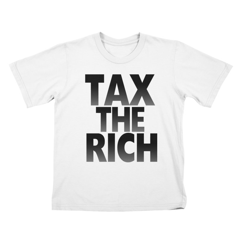 Tax the Rich Kids T-shirt by deathandtaxes's Artist Shop