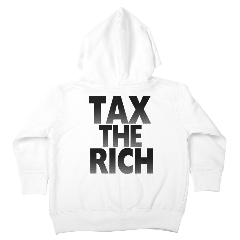 Tax the Rich Kids Toddler Zip-Up Hoody by deathandtaxes's Artist Shop
