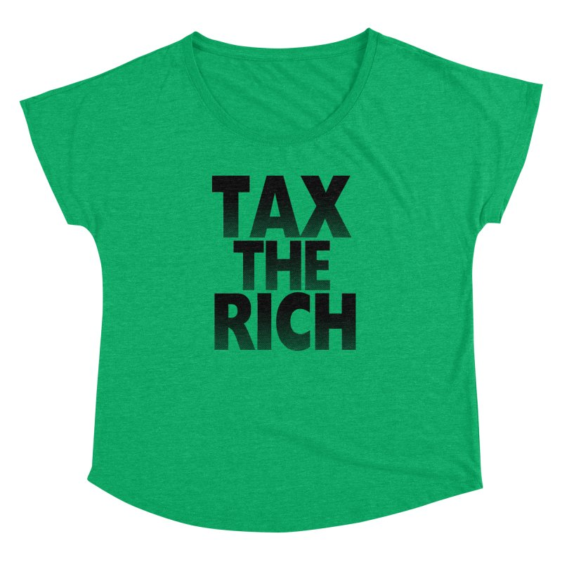 Tax the Rich Women's  by deathandtaxes's Artist Shop
