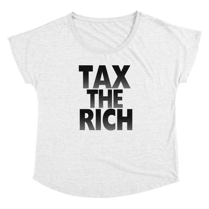 Tax the Rich Women's Dolman by deathandtaxes's Artist Shop